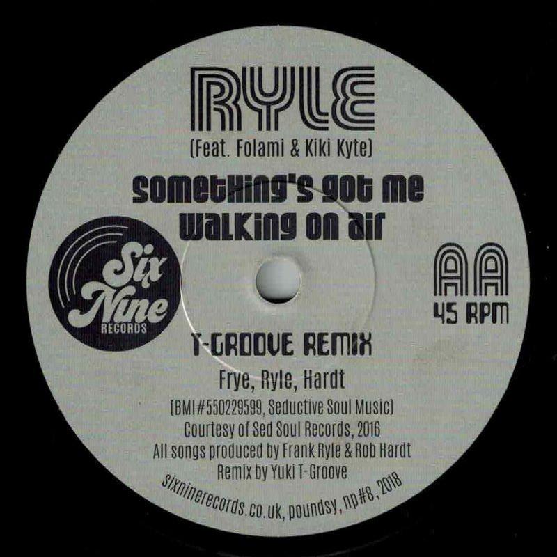 Ryle Featuring Kiki Kyte & Folami- Something's Got Me Walking On Air  (T-Groove Remix b/w Soho House (T-Groove Remix) - Six Nine 7